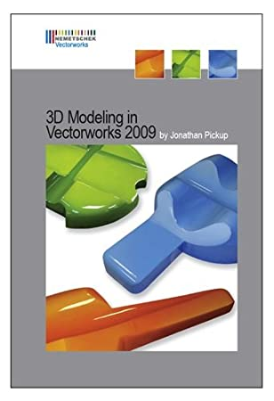 Vectorworks 3D Modeling Manual by Jonathan Pickup