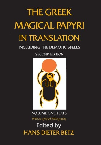 The Greek Magical Papyri in Translation, Including the Demotic Spells, Volume 1