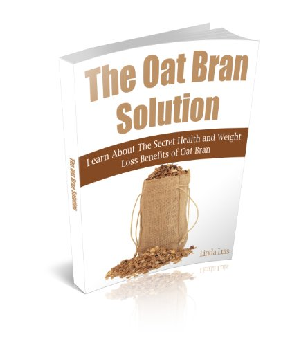 The Oat Bran Solution: Learn About The Secret Health And Weight Loss Benefits Of Oat Bran