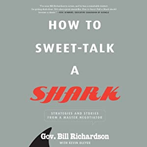 How to Sweet-Talk a Shark: Strategies and Stories from a Master Negotiator | [Bill Richardson, Kevin Bleyer]