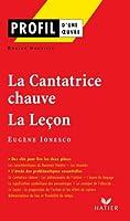 Profil - Ionesco (Eug�ne) : La Cantatrice chauve - La Le�on : Analyse litt�raire de l'oeuvre (Profil d'une Oeuvre t. 145)