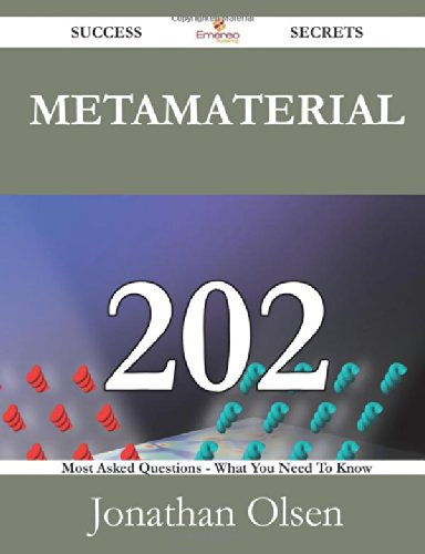 Metamaterial 202 Success Secrets: 202 Most Asked Questions On Metamaterial - What You Need To Know
