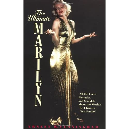The Ultimate Marilyn: All the Facts, Fantasies, and Scandals about the World's Best-Known Sex Symbol: Ernest W. Cunningham: 9781580630030: Amazon.com: Books