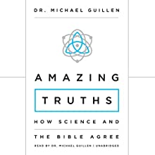 Amazing Truths: How Science and the Bible Agree Audiobook by Dr. Michael Guillen Narrated by Dr. Michael Guillen