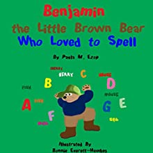 Benjamin the Little Brown Bear Who Loved to Spell (       UNABRIDGED) by Paula M. Ezop Narrated by Kat Marlowe