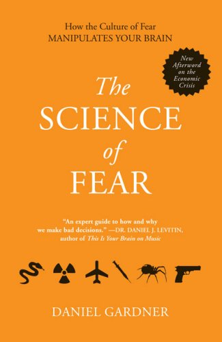 The Science of Fear: How the Culture of Fear Manipulates...
