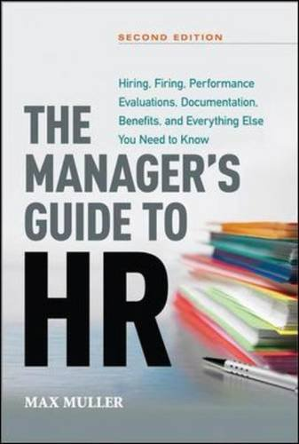 The Manager's Guide to HR: Hiring, Firing, Performance Evaluations, Documentation, Benefits, and Everything Else You Need to Know, by Max