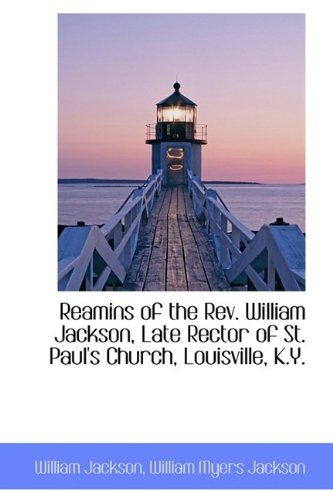 Reamins of the Rev. William Jackson, Late Rector of St. Paul's Church, Louisville, K.Y.