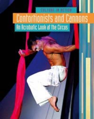 Contortionists and Cannons: An Acrobatic Look at the Circus (Culture in Action)