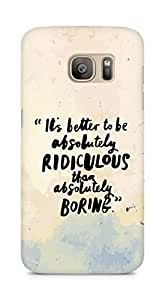 AMEZ its better to be absolutely ridiculous than boring Back Cover For Samsung Galaxy S7 Edge