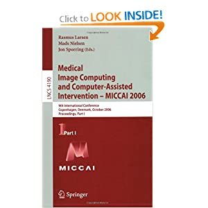 Medical Image Computing and Computer-Assisted Intervention - MICCAI 2006: 9th International Conference, Copenhagen, Denmark, October 1-6, 2006 ...