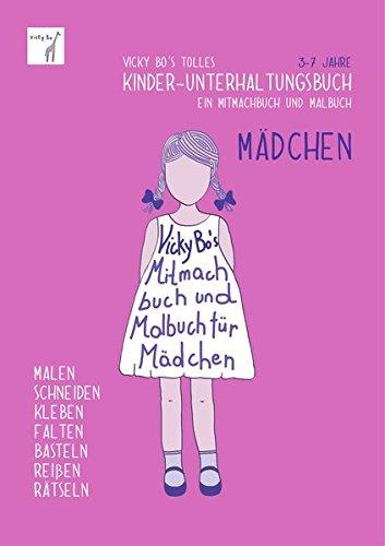 Vicky Bo's tolles Kinder-Unterhaltungsbuch - Mädchen. Ein Mitmachbuch & Malbuch. Zum Malen, Schneiden, Kleben, Falten, Basteln, Reißen, Rätseln. 3-7 Jahre