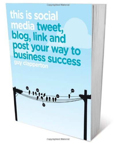 This is Social Media: Tweet, Blog, Link and Post Your Way to Business Success