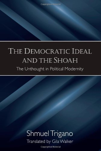 Democratic Ideal and the Shoah, The: The Unthought in Political Modernity (Suny Series in Contemporary Jewish Thought)