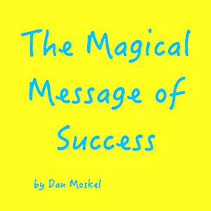 The Magical Message of Success | [Dan Moskel]