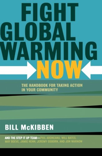 Fight Global Warming Now: The Handbook for Taking Action in Your Community: Bill McKibben: 9780805087048: Amazon.com: Books