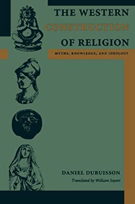 The Western Construction of Religion: Myths, Knowledge, and Ideology