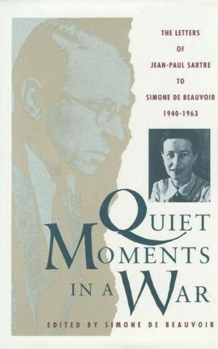 Quiet Moments in a War: The Letters of Jean-Paul Sartre to Simone De Beauvoir 1940-1963