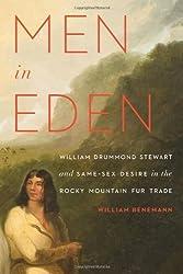 Men in Eden: William Drummond Stewart and Same-Sex Desire in the Rocky Mountain Fur Trade (English Edition)
