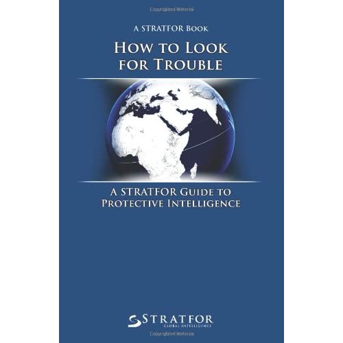 How to Look for Trouble: A Stratfor Guide to Protective Intelligence