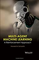 Multi-Agent Machine Learning: A Reinforcement Approach Front Cover