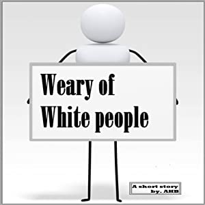 Weary of White People Audiobook