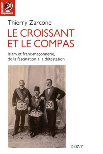 Le croissant et le compas : Islam et franc-maçonnerie, de la fascination à la détestation