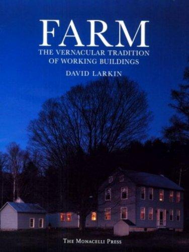 Farm: The Vernacular Tradition of Working Buildings, Larkin, David