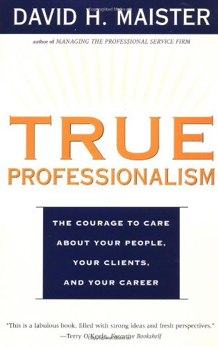 TRUE PROFESSIONALISM : The Courage to Care About Your...