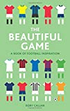 Rory Callan The Beautiful Game: A Book of Football Inspiration