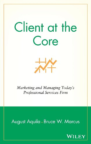 Client at the Core: Marketing and Managing Today's...