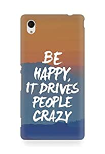 AMEZ be happy it drives people crazy Back Cover For Sony Xperia M4