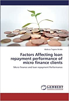 Factors Affecting Loan Repayment Performance Of Micro Finance Clients: Micro Finance And Loan Repayment Performance