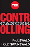 img - for Controlling Cancer: A Powerful Plan for Taking On the World's Most Daunting Disease (Kindle Single) (TED Books) book / textbook / text book