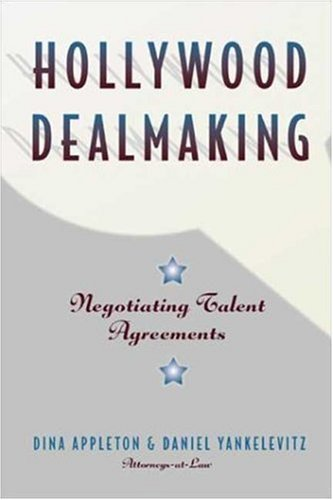 Hollywood Dealmaking : Negotiating Talent Agreements