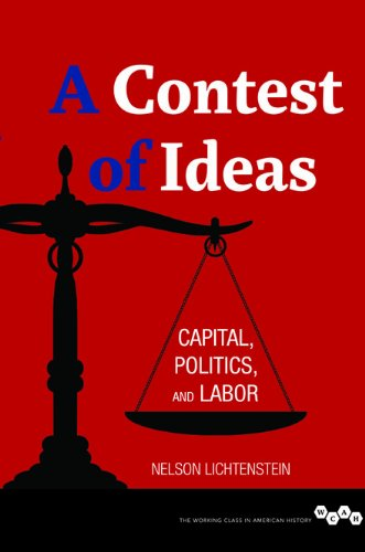 A Contest of Ideas: Capital, Politics and Labor (Working Class in American History)