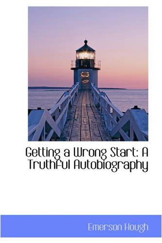 Getting a Wrong Start: A Truthful Autobiography
