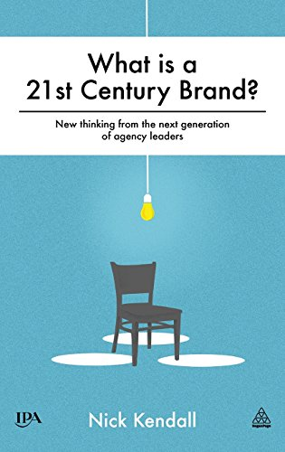 What is a 21st Century Brand?: New Thinking from the Next Generation of Agency Leaders