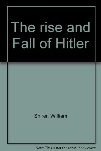 The rise and Fall of Hitler