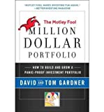 Motley Fool Million Dollar Portfolio: How to Build and Grow a Panic-Proof Investment Portfolio (Motley Fool Books) (0061727628) by Gardner, David