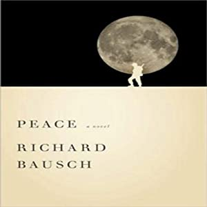 Peace: A Novel | [Richard Bausch]