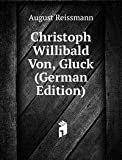 Christoph Willibald Von, Gluck (German Edition)