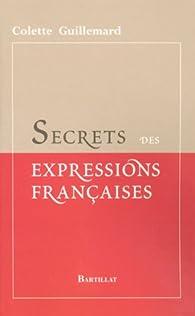 Secrets des expressions françaises par Colette Guillemard