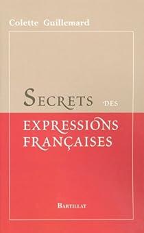 Secrets des expressions fran�aises par Guillemard