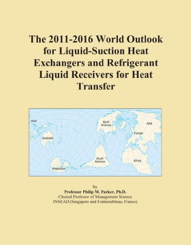 The 2011-2016 World Outlook for Liquid-Suction Heat Exchangers and Refrigerant Liquid Receivers for Heat Transfer