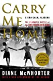 img - for [(Carry Me Home: Birmingham, Alabama: The Climactic Battle of the Civil Rights Revolution)] [Author: Diane McWhorter] published on (January, 2013) book / textbook / text book