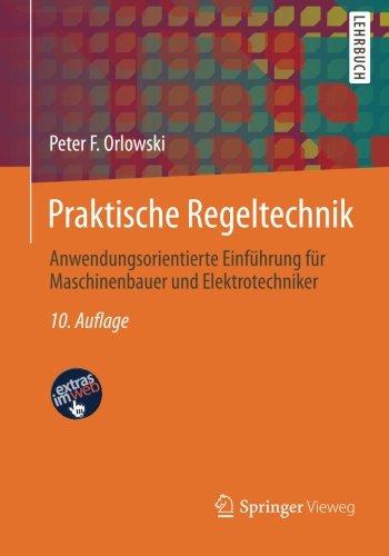 Praktische Regeltechnik: Anwendungsorientierte Einführung Für Maschinenbauer Und Elektrotechniker (German Edition)