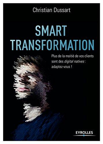Smart transformation: Plus de la moitié de vos clients sont des digital natives : adaptez-vous !