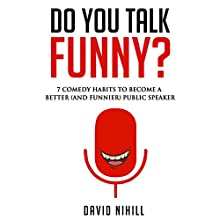 Do You Talk Funny?: 7 Comedy Habits to Become a Better (and Funnier) Public Speaker (       UNABRIDGED) by David Nihill Narrated by David Nihill