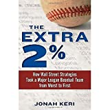 The Extra 2%: How Wall Street Strategies Took a Major League Baseball Team from Worst to First [Hardcover] [2011] Jonah Keri, Mark Cuban
